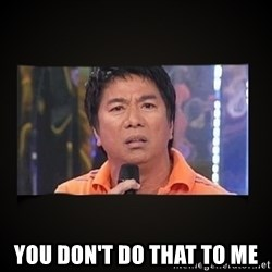 Willie Revillame me -  you don't do that to me