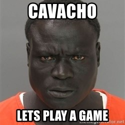 Misunderstood Prison Inmate - CAVACHO LETS PLAY A GAME