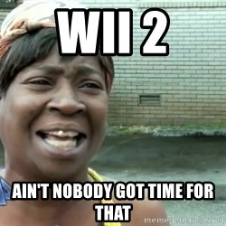 sweet brown ios - WII 2  AIN'T NOBODY GOT TIME FOR THAT