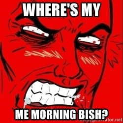 Rage Face - where's my  me morning bish?