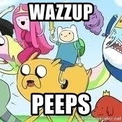 Adventure Time Meme - wazzup peeps