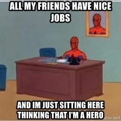 Spiderman Desk - All my friends have nice jobs and im just sitting here thinking that i'm a hero