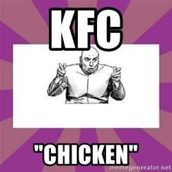 "'dr. evil' air quote - KFC ""CHICKEN"""