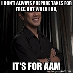 Most Interesting Geek In The World - I don't always prepare taxes for free, but when I do, it's for AAM