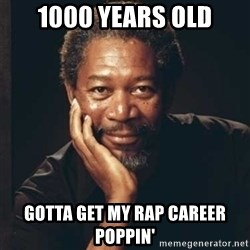 Morgan Freeman - 1000 years old Gotta Get My Rap Career Poppin'
