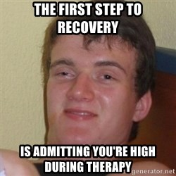 Stoner Stanley - the first step to recovery IS ADMITTING YOU'RE HIGH DURING THERAPY
