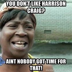 sweet brown ios - YOU DON'T LIKE HARRISON CRAIG?  AINT NOBODY GOT TIME FOR THAT!
