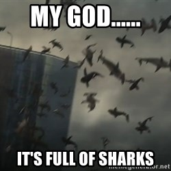 sharknado - My God...... It's full of sharks