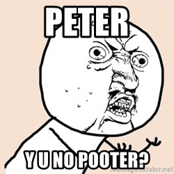 y u no meme - peter y u no pooter?