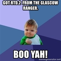 Success Kid - GOT RTD.2  from the glascow RANGER. Boo yah!