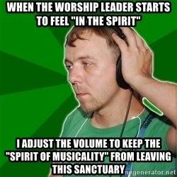 """Sarcastic Soundman - when the worship leader starts to feel """"in the spirit"""" I adjust the volume to keep the """"spirit of musicality"""" from leaving this sanctuary"""