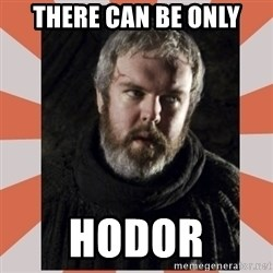 Hodor - There can be only hodor
