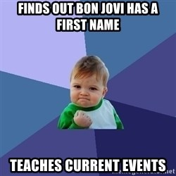 Success Kid - finds out bon jovi has a first name teaches current events