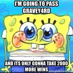 Epic Spongebob Face - I'm going to pass gravey4rd and its only gonna take 2000 more wins