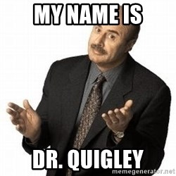 Dr. Phil - My Name Is Dr. Quigley