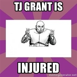 'dr. evil' air quote - TJ GRANT IS INJURED