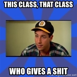 Happy Gilmore Who Gives A Shit - This class, that class Who gives a shit