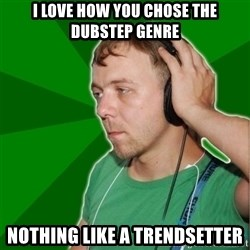 Sarcastic Soundman - i love how you chose the dubstep genre nothing like a trendsetter
