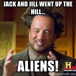 Ancient Aliens - Jack and Jill went up the hill... ALIENS!