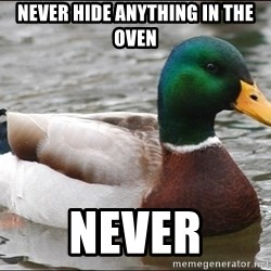 Actual Advice Mallard 1 - Never hide anything in the oven never