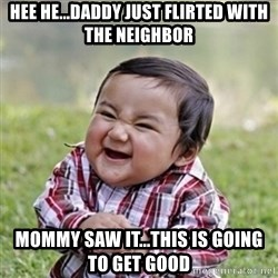 evil toddler kid2 - Hee he...daddy just flirted with the neighbor mommy saw it...this is going to get good