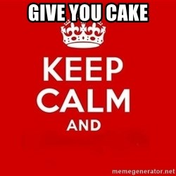 Keep Calm 3 - give you cake