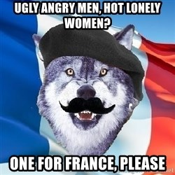 Monsieur Le Courage Wolf - ugly angry men, hot lonely women? one for france, please