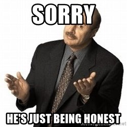 Dr. Phil - Sorry He's just being honest