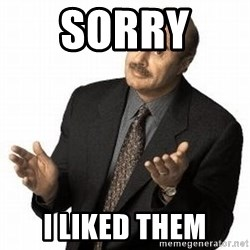 Dr. Phil - Sorry  I liked them