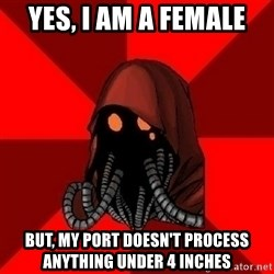Advice Techpriest - Yes, I am a Female but, my port doesn't process anything under 4 inches