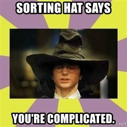 Harry Potter Sorting Hat - Sorting Hat says You're complicated.