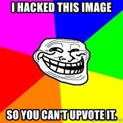 troll face1 - i hacked this image so you can't upvote it.