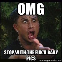 Dj Pauly D - OMG STOP WITH THE FUK'n BABY PICS