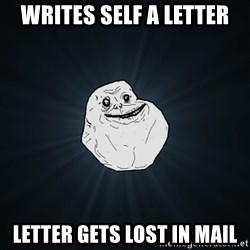 Forever Alone - writes self a letter letter gets lost in mail