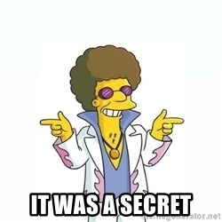 Disco stu says -   IT WAS A SECRET
