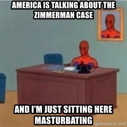 60s spiderman behind desk - AMERICA IS TALKING ABOUT THE ZIMMERMAN CASE AND I'M JUST SITTING HERE MASTURBATING