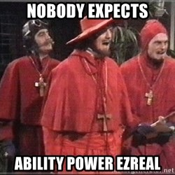 spanish inquisition - Nobody Expects Ability Power Ezreal