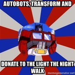 Optimus Prime - Autobots, transform and donate to the Light the Night Walk
