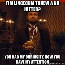 you had my curiosity dicaprio - tim lincecum threw a no hitter? you had my curiosity, now you have my attention