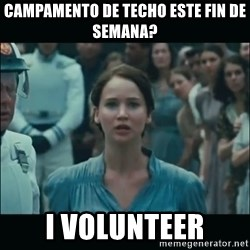 I volunteer as tribute Katniss - campamento de techo este fin de semana? I VOLUNTEER