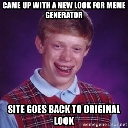Bad Luck Brian - came up with a new look for meme generator site goes back to original look