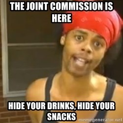 Antoine Dodson - the joint commission is here hide your drinks, hide your snacks