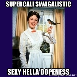 Mary Poppins - Supercali swagalistic Sexy hella dopeness