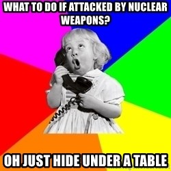 ill informed 1950s advice child - what to do if attacked by nuclear weapons? oh just hide under a table