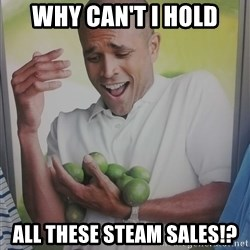 Limes Guy - Why can't i hold all these steam sales!?