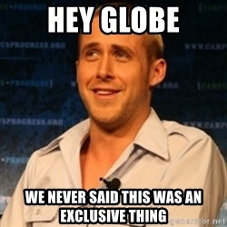 Typographer Ryan Gosling - Hey Globe We never said this was an exclusive thing