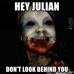 scary meme - hey julian don't look behind you