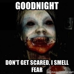scary meme - goodnight don't get scared, I smell fear