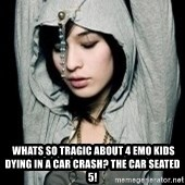 EMO IDIOT LAURA MATSUE -   Whats so tragic about 4 emo kids dying in a car crash? The car seated 5!