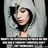 EMO IDIOT LAURA MATSUE -  Whats the difference between an emo and and a tomato? Tomatoes don't cut themselves.